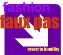 fashion is faux pas - revert now